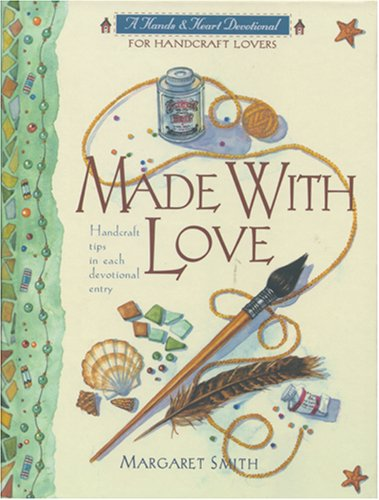 9780842312707: Made With Love: A Devotional for Handcraft Lovers (A Hands & Heart Devotional)