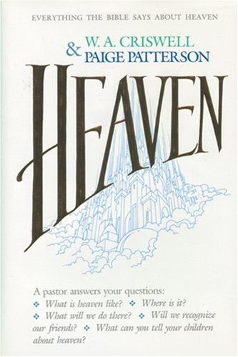Heaven (0842313192) by Paige Patterson; W. A. Criswell