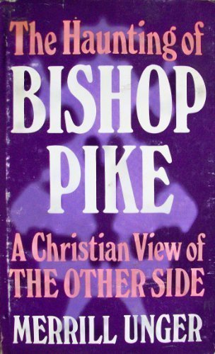 The Haunting of Bishop Pike: A Christian View of The Other Side (0842313400) by Merrill Frederick Unger