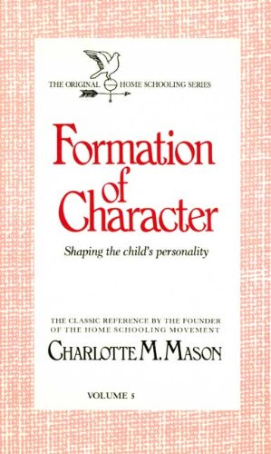 9780842313599: Formation of Character (The Homeschooler Series)