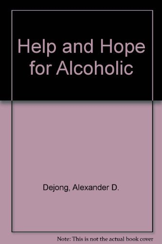 Help and Hope for The Alcoholic: DeJong, Alexander C.