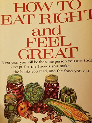 9780842315173: How to Eat Right and Feel Great