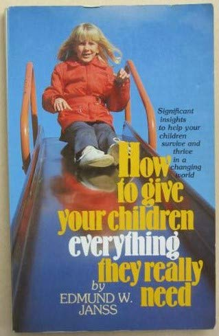 9780842315203: How to give your children everything they really need