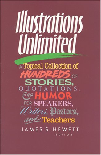 9780842315692: Illustrations Unlimited: A Topical Collection of Hundreds of Stories, Quotations, & Humor