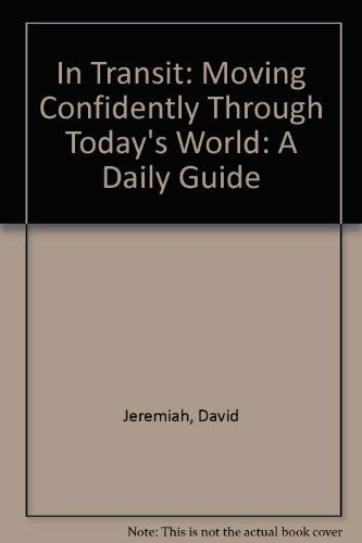 In Transit: Moving Confidently Through Today's World: A Daily Guide (0842315926) by David Jeremiah