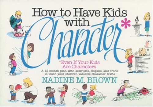 9780842316071: How to Have Kids With Character: Even If Your Kids Are Characters