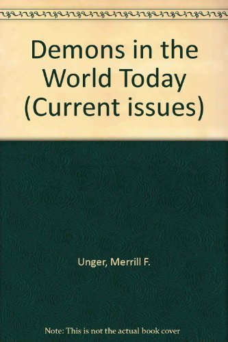 Demons in the World Today (Current issues) (0842316329) by Merrill F. Unger