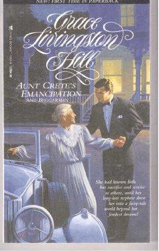 Aunt Crete's Emancipation and Beggarman (Grace Livingston Hill Series): Hill, Grace Livingston