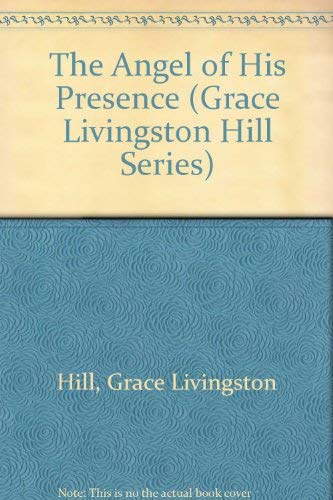 9780842316804: The Angel of His Presence (Grace Livingston Hill Series)