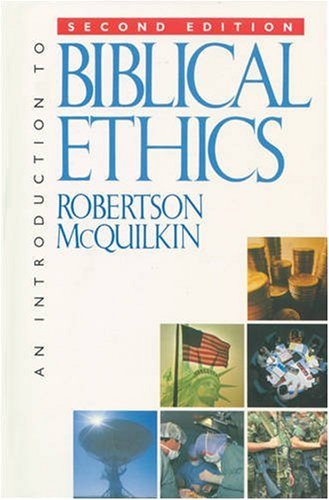 An Introduction to Biblical Ethics: McQuilkin, Robertson