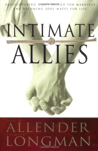 Intimate Allies: Rediscovering God's Design for Marriage and Becoming Soul Mates for Life (0842318240) by Dan B. Allender; Tremper Longman III