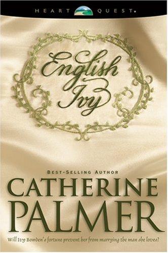 English Ivy: English Ivy Series #1 (HeartQuest): Catherine Palmer