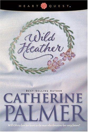 Wild Heather: English Ivy Series #2 (HeartQuest): Palmer, Catherine