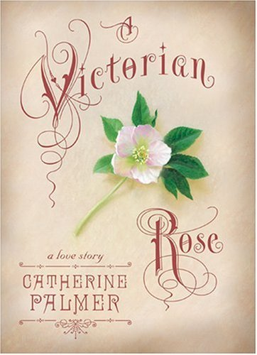A Victorian Rose (English Ivy, Book 4): Catherine Palmer