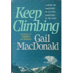 Keep Climbing: Turning the Challenges of Life Into Adventures of the Spirit (0842320369) by Gail MacDonald