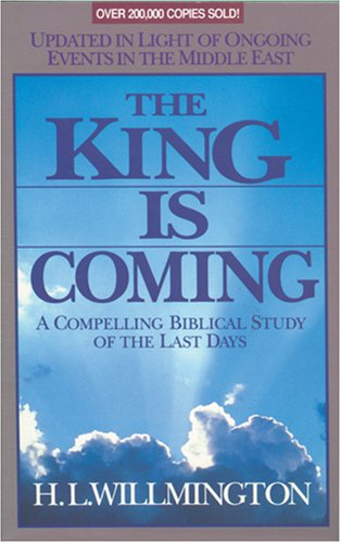 The King Is Coming: A Compelling Biblical Study of the Last Days (0842320784) by Harold L. Willmington