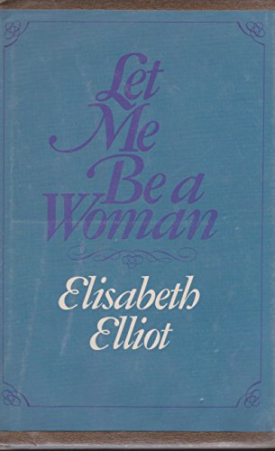 9780842321600: Let me be a woman: Notes on womanhood for Valerie
