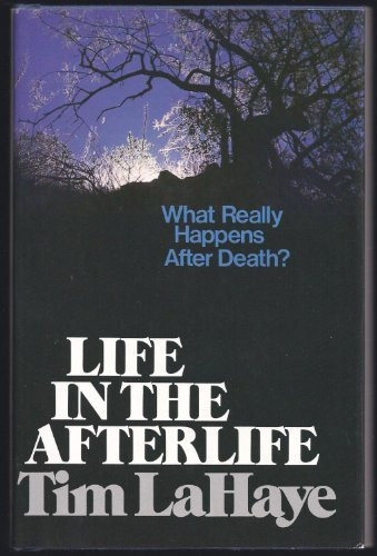 Life in the Afterlife: What Really Happens: Tim LaHaye