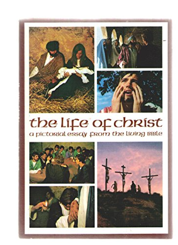The Life of Christ, a Pictorial Essay from the Living Bible: Taylor, Kenneth / Auceps, Wm.
