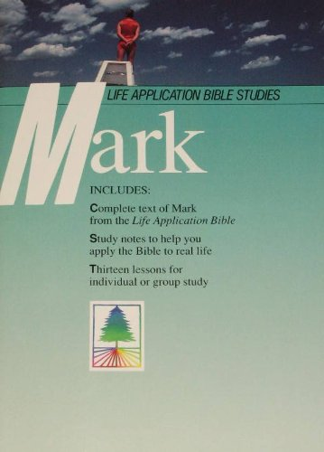 9780842327152: Mark a Life Application Bible Study: Complete Text of Mark With Study Notes from the Life Application Bible : Thirteen Lessons for Individual or Group Study