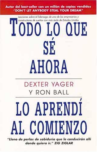 Todo Lo Que Se Ahora Lo Aprendi Al Comienzo (0842331484) by Dexter Yager