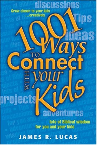 1001 Ways to Connect with Your Kids: Lucas, James R.