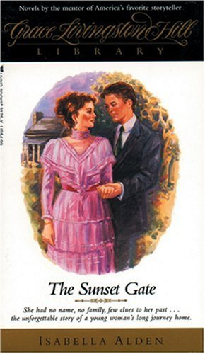 The Sunset Gate (Grace Livingston Hill Library) (0842331751) by Isabella Alden