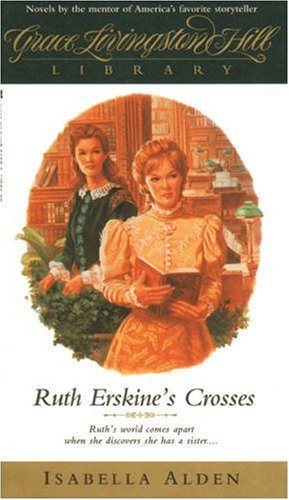 Ruth Erskine's Crosses (Grace Livingston Hill Library #11)