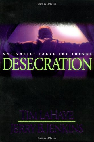 Desecration (Signed by Both Authors): Antichrist Takes the Throne (Left Behind No. 9): LaHaye, Tim;...