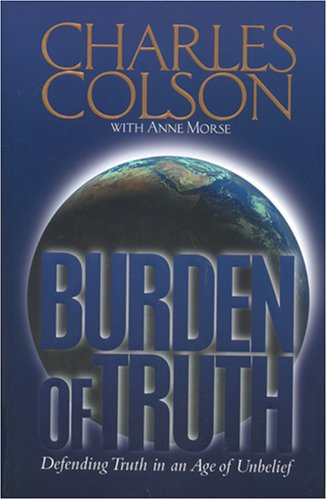 9780842334754: Burden of Truth: Defending the Truth in a World That Doesn't Believe It