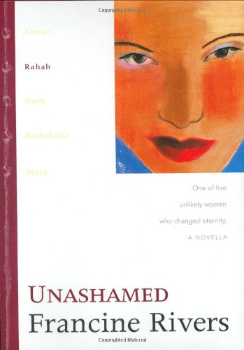 9780842335966: Unashamed: Rahab (The Lineage of Grace Series #2)
