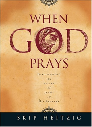 9780842337243: When God Prays: Discovering the Heart of Jesus in His Prayers