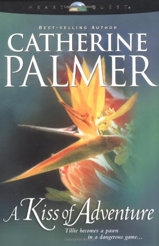 A Kiss of Adventure (Treasures of the Heart, No. 1) (0842338845) by Catherine Palmer