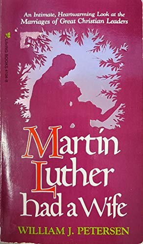 Martin Luther Had a Wife: Petersen, William J.