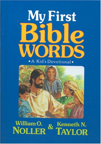 My First Bible Words: A Kid's Devotional (0842343997) by Taylor, Kenneth N.; Noller, William O.