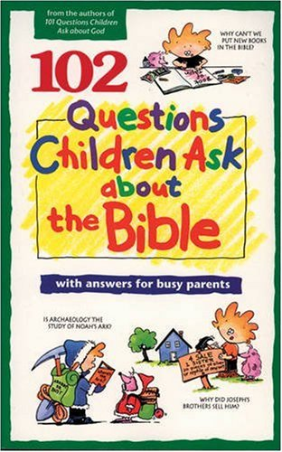 102 Questions Children Ask about the Bible: David R. Veerman,