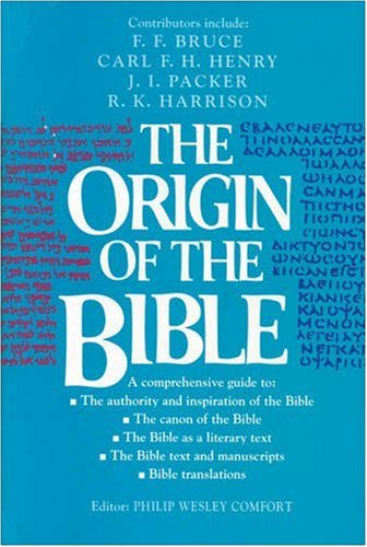 The Origin of the Bible: A Comprehensive: Philip Comfort
