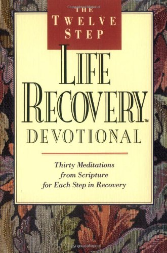 9780842347532: The Twelve Step Life Recovery Devotional: Thirty Meditations from Scripture for Each Step in Recovery