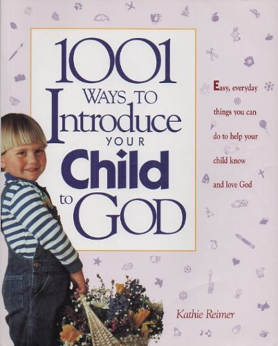 9780842347570: 1001 Ways to Introduce Your Child to God