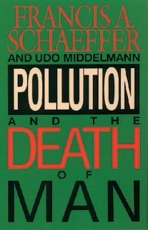 9780842348409: Pollution and the Death of Man: The Christian View of Ecology