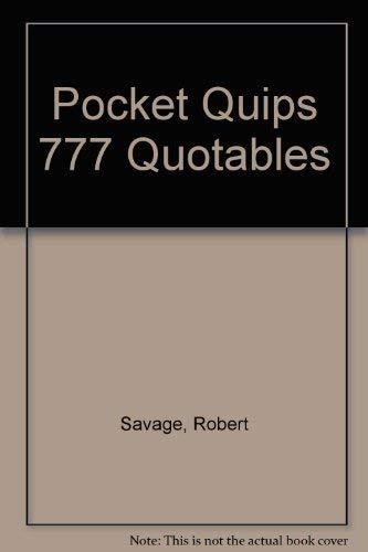 Pocket Quips 777 Quotables: Savage, Robert