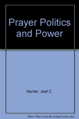 9780842349734: Prayer, Politics & Power: What Really Happens When Religion and Politics Mix?