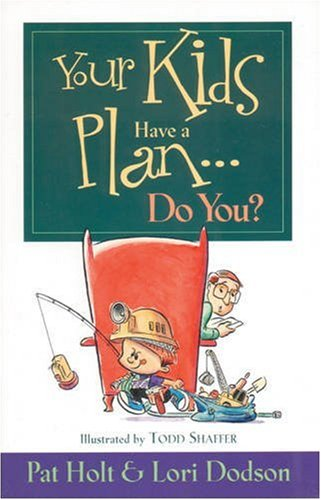 Your Kids Have a Plan--Do You?: Pat Holt; Lori