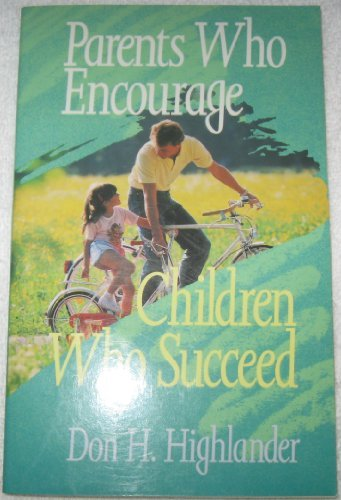 9780842350051: Parents Who Encourage: Children Who Succeed