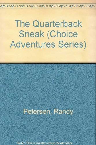 The Quarterback Sneak (Choice Adventures Series #5) (9780842350297) by Randy Petersen