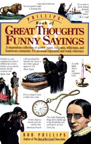 Phillips' Book of Great Thoughts & Funny Sayings: A Stupendous Collection of Quotes, Quips, Epigrams, Witticisms, and Humorous Comments. For Personal Enjoyment and Ready Reference. (0842350357) by Bob Phillips