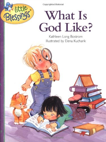What Is God Like? (Little Blessings) by Bostrom, Kathleen ...
