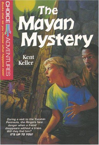The Mayan Mystery (Choice Adventures Series #14): Kent Keller