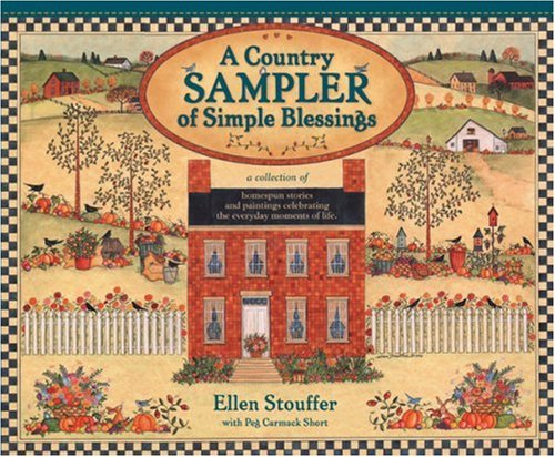 9780842352475: A Country Sampler of Simple Blessings: A Collection of Homespun Stories and Paintings Celebrating the Everyday    Moments of Life