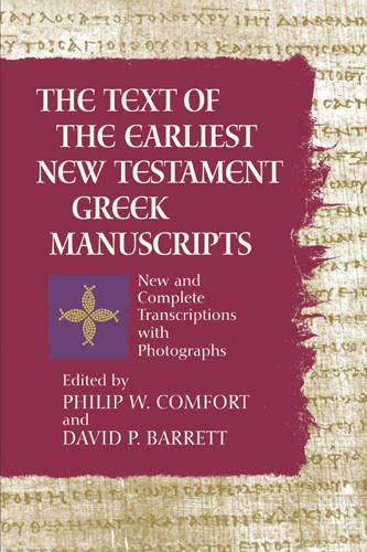 The Text of the Earliest New Testament Greek Manuscripts: Philip Comfort